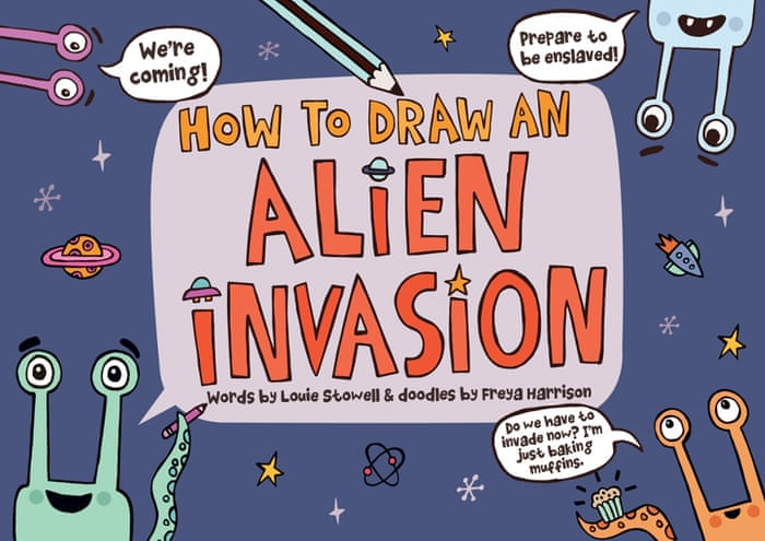 Louie Stowell and Freya Harrison's HOW TO DRAW AN ALIEN INVASION