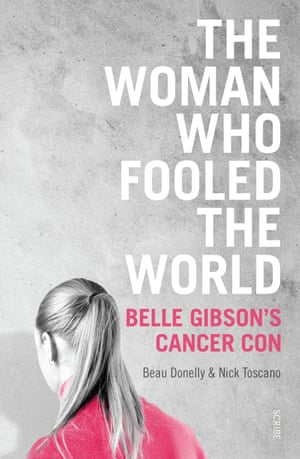 The Woman Who Fooled the World: Belle Gibson's Cancer Con by Beau Donelly and Nick Toscano
