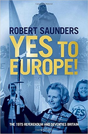 Yes to Europe! by Robert Saunders