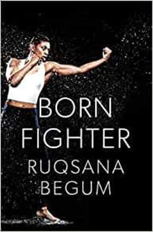Born Fighter by Ruqsana Begum