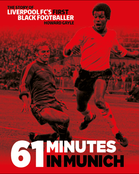 61 Minutess in Munich tells the story of Howard Gayle: Liverpool's first black footballer