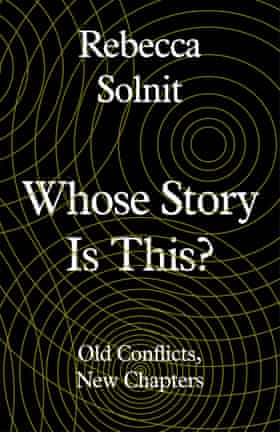 Rebecca Solnit's Whose Story is This?