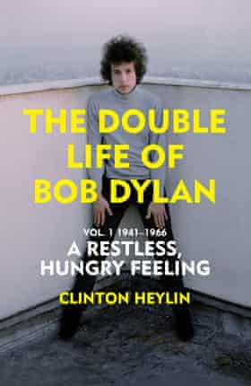A Restless Hungry Feeling: The Double Life of Bob Dylan Vol. 1: 1941-1966 Hardcover – 8 April 2021 by Clinton Heylin