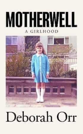 Motherwell: A Girlhood Hardcover – 23 Jan 2020 by Deborah Orr (Author) Hardback