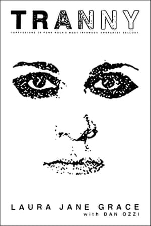 Tranny: Confessions of Punk Rock's Most Infamous Anarchist Sellout by Laura Jane Grace.