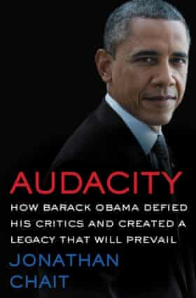 Cover image for Audacity: How Barack Obama Defied His Critics and Created a Legacy that Will Prevail by Jonathan Chait