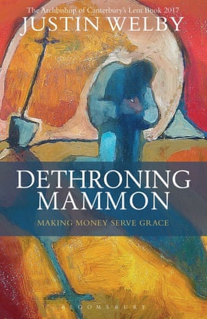 Dethroning Mammon by Justin Welby