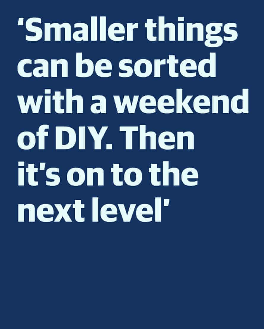 """Quote: """"Smaller things can be sorted with a weekend of DIY. Then it's on to the next level."""""""
