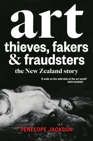 Art Thieves, Fakers and Fraudsters: the New Zealand Story by art historian Penelope Jackson