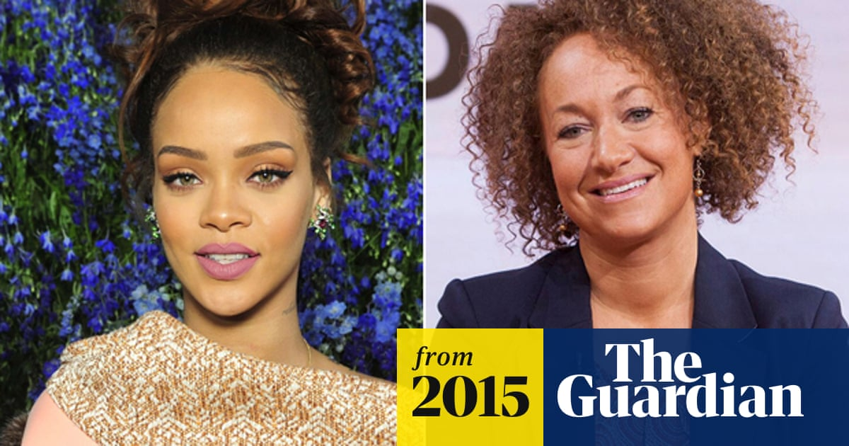 Rihanna calls Rachel Dolezal 'a bit of a hero' | Rihanna | The ...