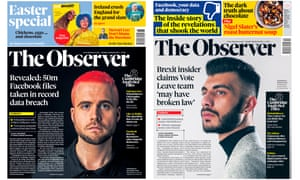 How the Observer broke the Cambridge Analytica and Vote Leave scandals, 18 and 25 March 2018.
