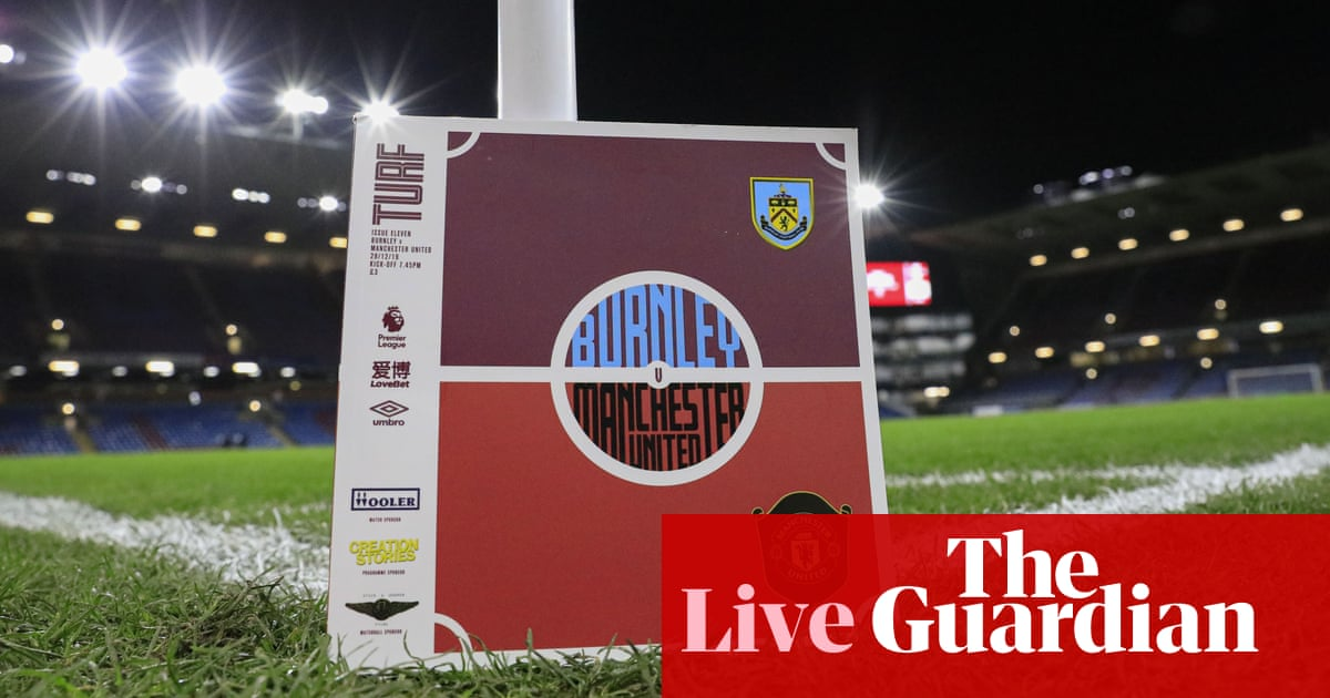 Burnley v Manchester United: Premier League – live!