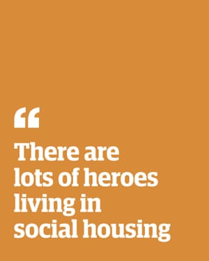 Quote: 'There are lots of heroes living in social housing'