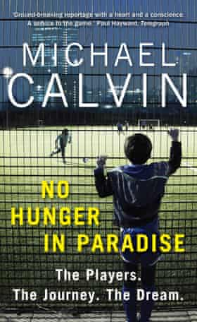 No Hunger In Paradise, by Michael Calvin, is published on 20 April.