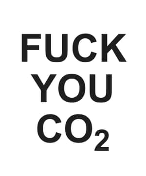 Fuck You C02, black writing on white background, an exclusive artwork on the climate crisis, created by Jeremy Deller and Fraser Muggeridge for Weekend magazine