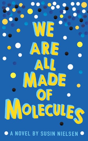 We Are All Made of Molecules by Susin Neilsen (Andersen Press)