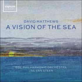 David Matthews A vision of the sea & other works BBC Philharmonic, Jac van Steen (conductor)