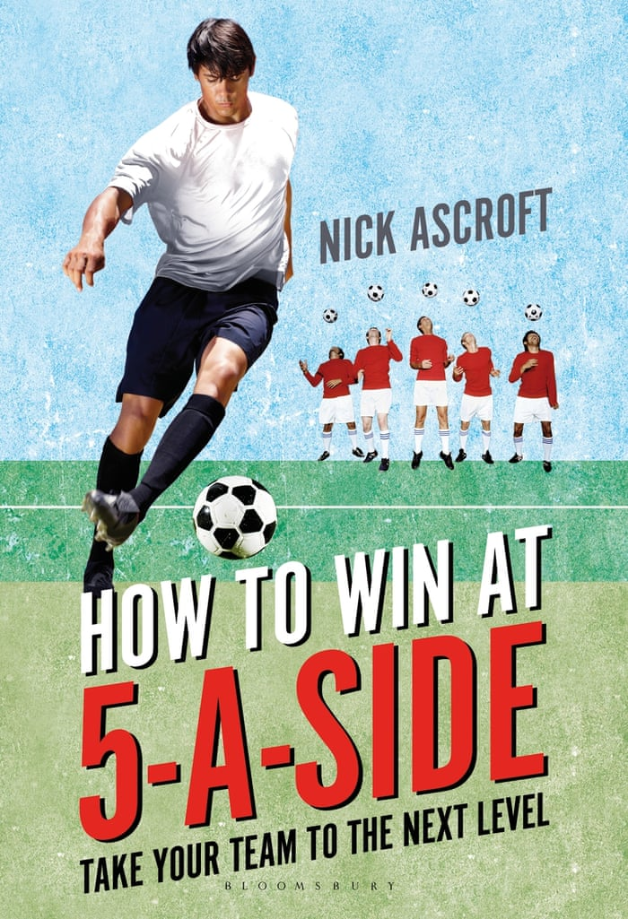 How to win at five-a-side in 10 very difficult steps