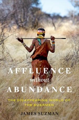 Affluence Without Abundance by James Suzman