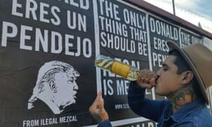 The booze brand Ilegal Mezcal put up posters emblazoned with the slogan: 'Donald eres un pendejo' (Donald you're an asshole).