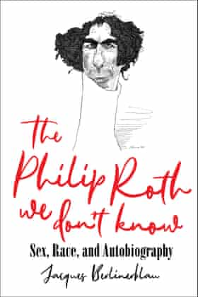 The Philip Roth We Don't Know by Jacques Berlinerblau.
