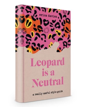 Style guide Forget rules – Leopard is a Neutral is full of inspiring fashion tips. £14.78, guardianbookshop.com