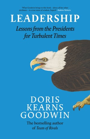 Leadership: Lessons from the Presidents for Turbulent Times, by Doris Kearns Goodwin.