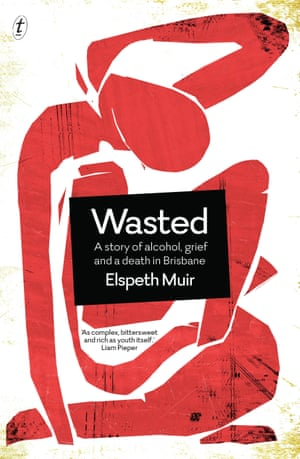 Cover of Wasted: A Story of Alcohol, Grief and a Death in Brisbane by Brisbane writer Elspeth Muir.