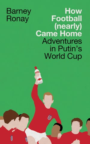 Barney Ronay's new book on Russia 2018.