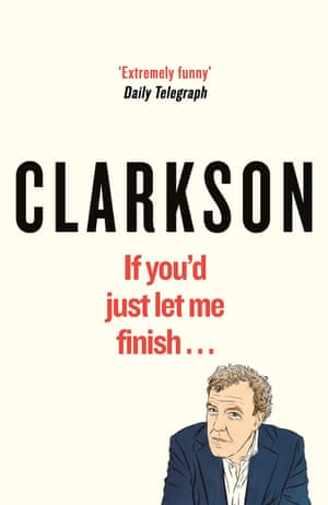 If You'd Just Let Me Finish … by Jeremy Clarkson, Michael Joseph, £20