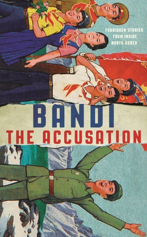 Cover image for The Accusation by Bandi, a North Korean author whose stories were smuggled out of North Korea in 2013