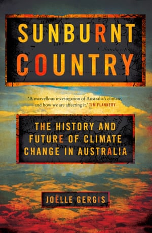 Sunburnt Country: The History and Future of Climate Change in Australia by Joelle Gergis, published in Australia in April 2018 by Melbourne University Press (MUP).