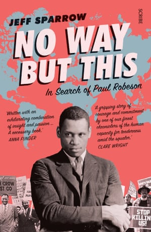 Cover image for No Way But This: In Search of Paul Robeson by Jeff Sparrow