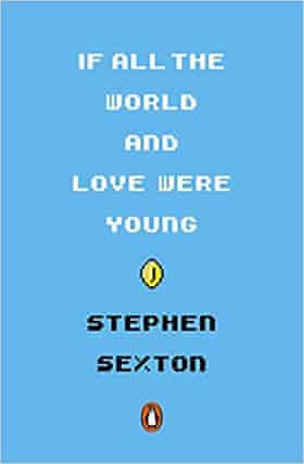 Stephen Sexton, If All the World and Love Were Young