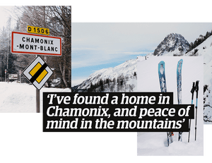 'I've found a home in Chamonix, and peace of mind in the mountains'