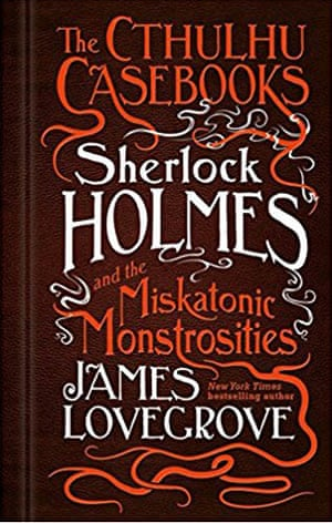 Sherlock Holmes and the Miskatonic Monstrosities by James Lovegrove