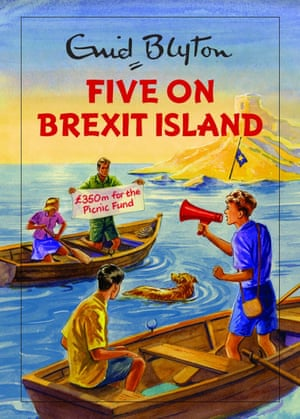 Five on Brexit Island, an Enid Blyton spoof.
