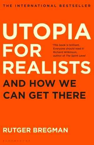 Utopia for Realists and How We Can Get There by Rutger Bregman