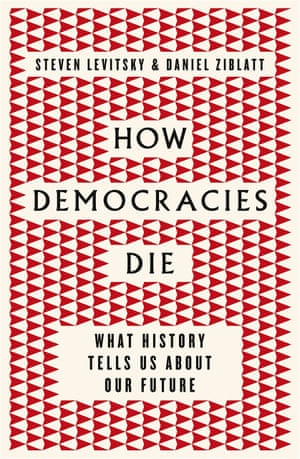 Steven Levitsky and Daniel Ziblatt, How Democracies Die