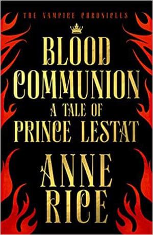 Blood Communion- A Tale of Prince Lestat