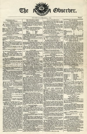 4 December 1791. The first issue of the Observer, published from a small office in the Strand, London, by WS Bourne, who had invested £100 in his new enterprise. He promises to cover 'the present extraordinary era, which opens upon an astonished World'.