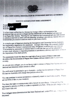"A redacted letter from Papua New Guinea's Immigration and Citizenship Service Authority saying that a ""deportation risk assessment"" has found there is a real risk Samuel (not his real name), an asylum seeker held on Manus Island, ""will be subjected to torture, cruel, inhuman or degrading treatment or punishment, arbitrary deprivation of life … the imposition of the death penalty""."