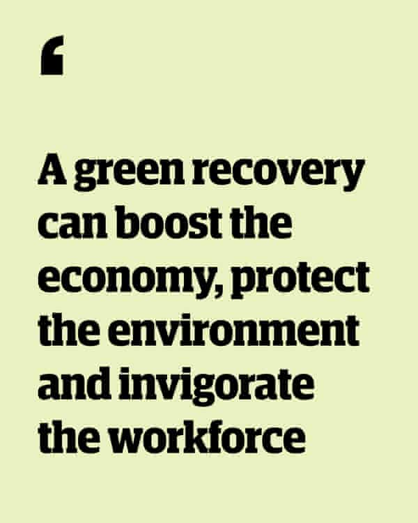 Quote: 'A green recovery can boost the economy, protect the environment and invigorate the workforce'