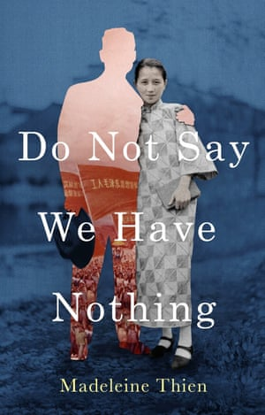 Do Not Say We Have Nothing by Madeleine Thien (Granta)
