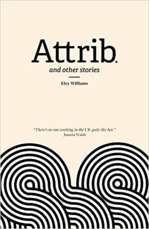 Attrib. and other stories by Eley Williams