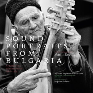Sound Portraits from Bulgaria review | Jude Rogers's folk album  the month