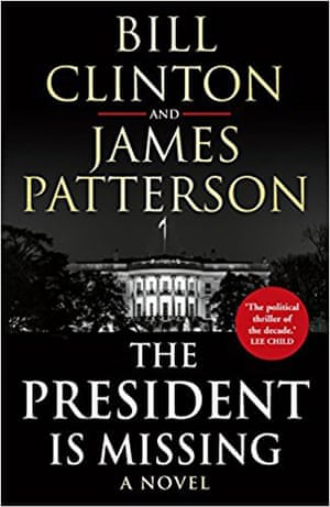 The President Is Missing by Bill Clinton and James Patterson, Century, £20