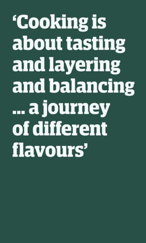 Quote: 'Cooking is about tasting and layering and balancing … a journey of different flavours'