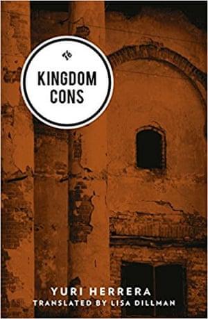 Kingdom Cons by Yuri Herrera