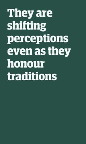 Quote: They are shifting perceptions even as they honour traditions